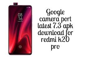 Google camera port latest 7.3 apk download for redmi k20 pro