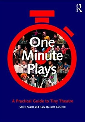 One Minute Plays: A Practical Guide to Tiny Theatre by Steve Ansell & Rose Bonczek