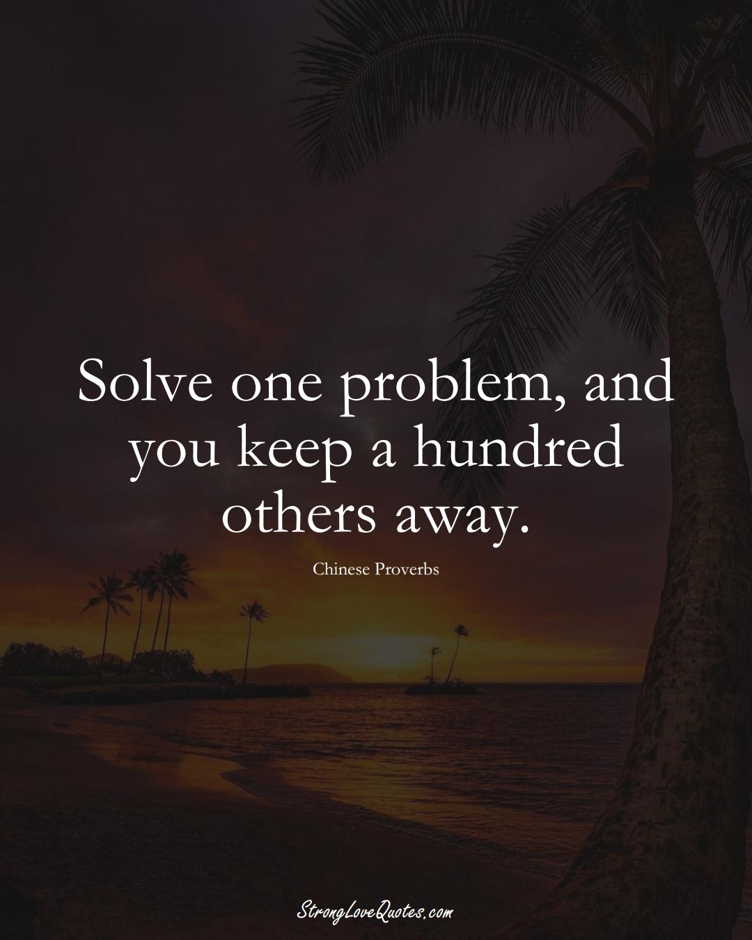 Solve one problem, and you keep a hundred others away. (Chinese Sayings);  #AsianSayings