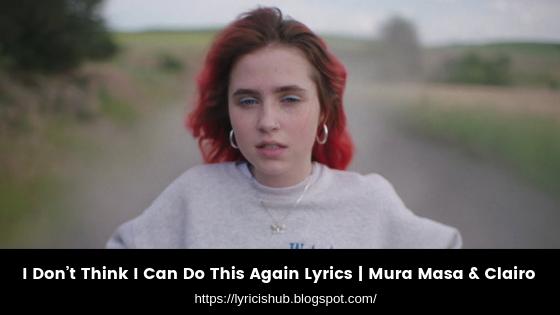 I Don't Think I Can Do This Again Lyrics | Mura Masa & Clairo (Lyricishub)