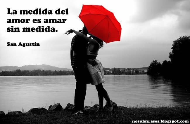 No Solo Frases La Medida Del Amor Es Amar Sin Medida San Agustin