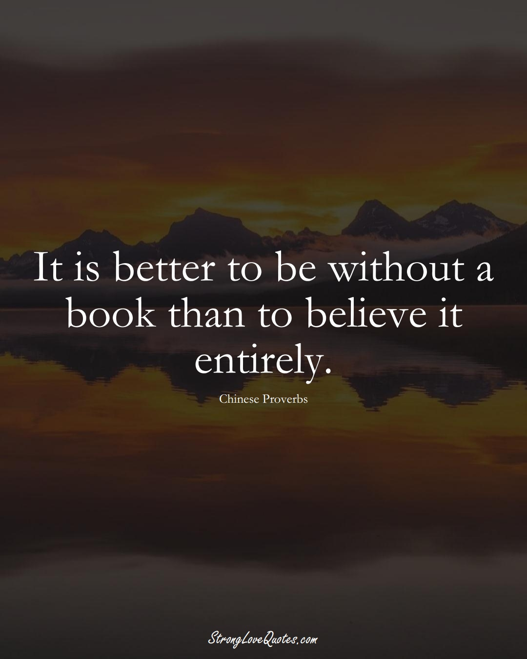 It is better to be without a book than to believe it entirely. (Chinese Sayings);  #AsianSayings