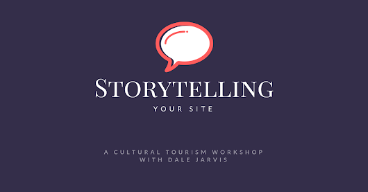 Cultural Tourism workshop with Dale Jarvis - Storytelling Your Site