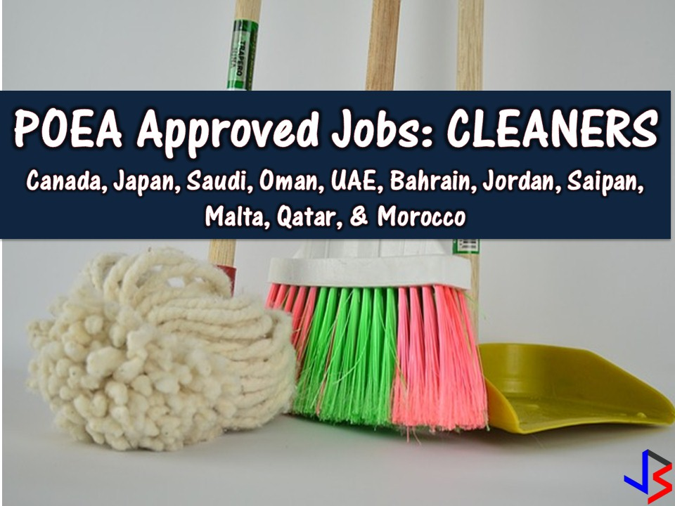 Eleven Countries are now hiring Filipino workers for cleaning jobs! Canada, Japan, Morocco, Malta, Qatar, Bahrain, Saudi Arabia, United Arab Emirates, Oman, Jordan, and Saipan are looking for male and female cleaners. Hired applicants will work as cleaners in building, hospital, commercial establishment, among others.  Below is the cleaners job vacancy from the database or employment site of Philippine Overseas Employment Administration (POEA)  Please reminded that jbsolis.com is not a recruitment agency, all information in this article is taken from POEA job posting sites and being sort out for much easier use.   The contact information of recruitment agencies is also listed. Just click your desired jobs to view the recruiter's info where you can ask a further question and send your application letter. Any transaction entered with the following recruitment agencies is at applicants risk and account.