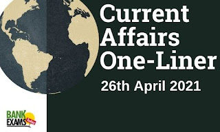 Current Affairs One-Liner: 26th April 2021