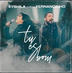 Tu És Bom - Eyshila Feat Fernandinho