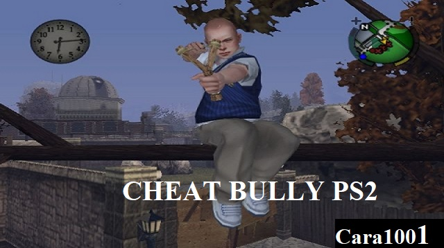 cara mengaktifkan cheat bully ps2