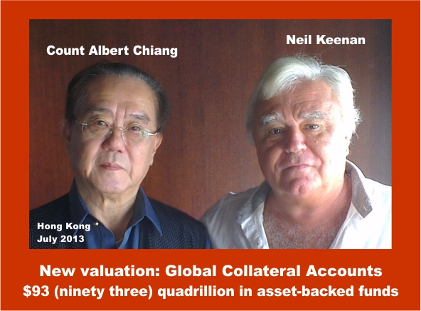 NEIL KEENAN UPDATE | Asian Insider Pleads To Keenan: Open The Door July+2013.+Hong+Kong.+Neil+Keenan+and+Count+Albert+Chiang.+New+valuation.+Global+Collateral+Accounts+hold+$93+%28ninety+three%29+quadrillion+in+asset+backed+funds.+%231ab