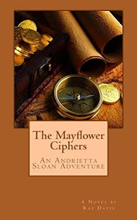 The Mayflower Ciphers (Andrietta Sloan Adventure Series Book 1) by Rae Davis
