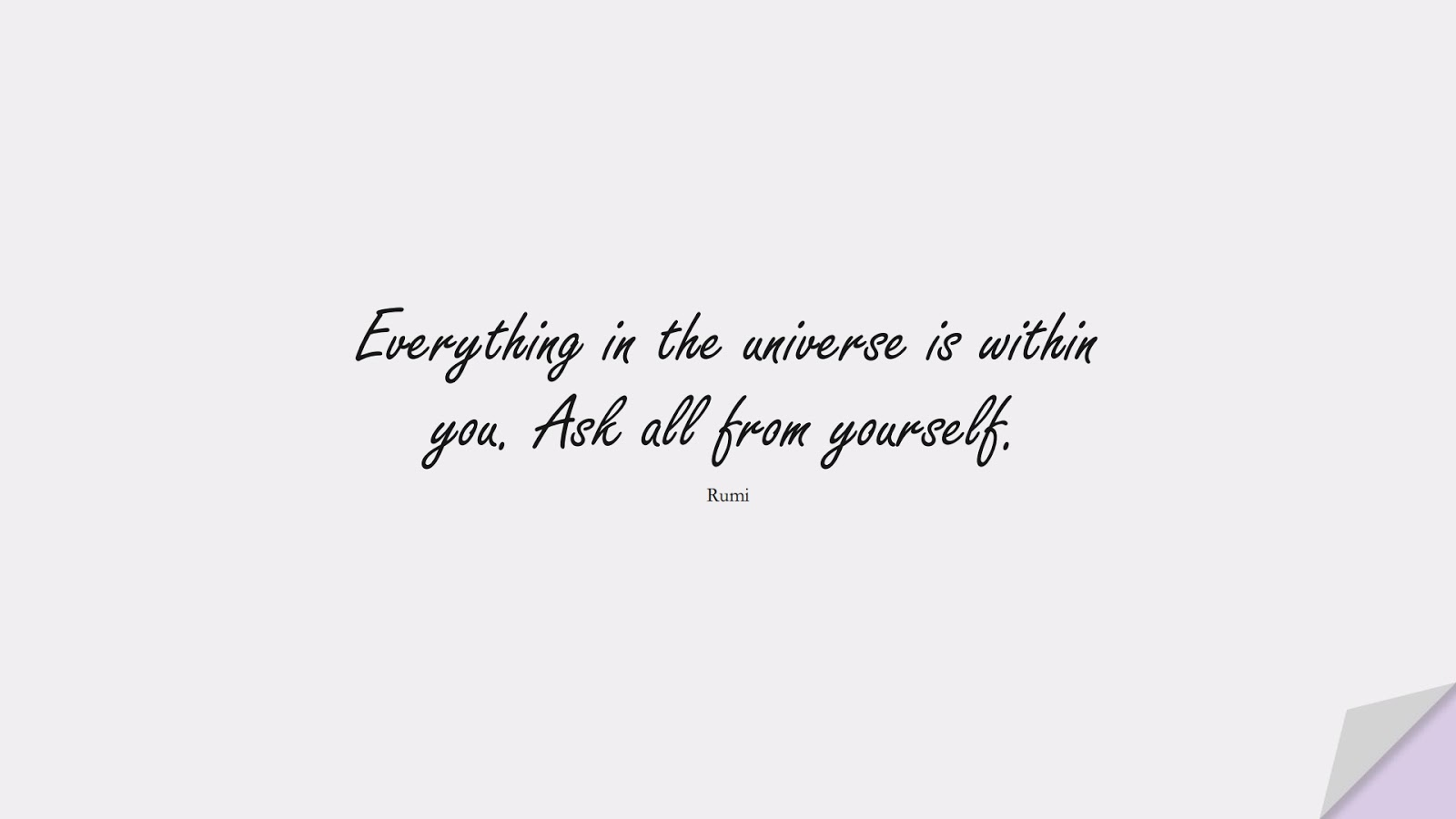 Everything in the universe is within you. Ask all from yourself. (Rumi);  #RumiQuotes