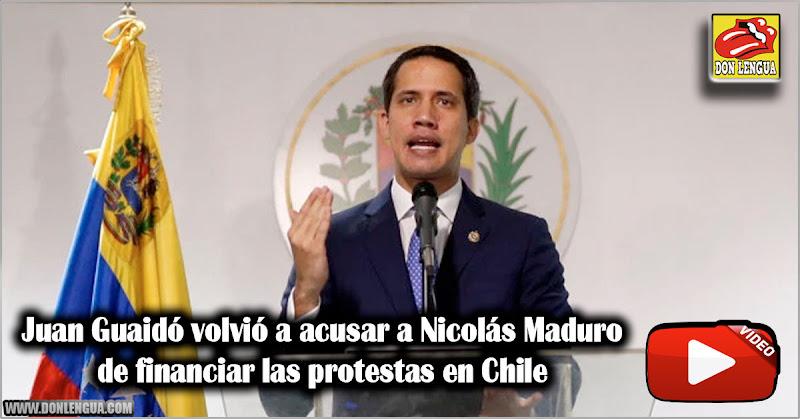 Juan Guaidó volvió a acusar a Nicolás Maduro de financiar las protestas en Chile