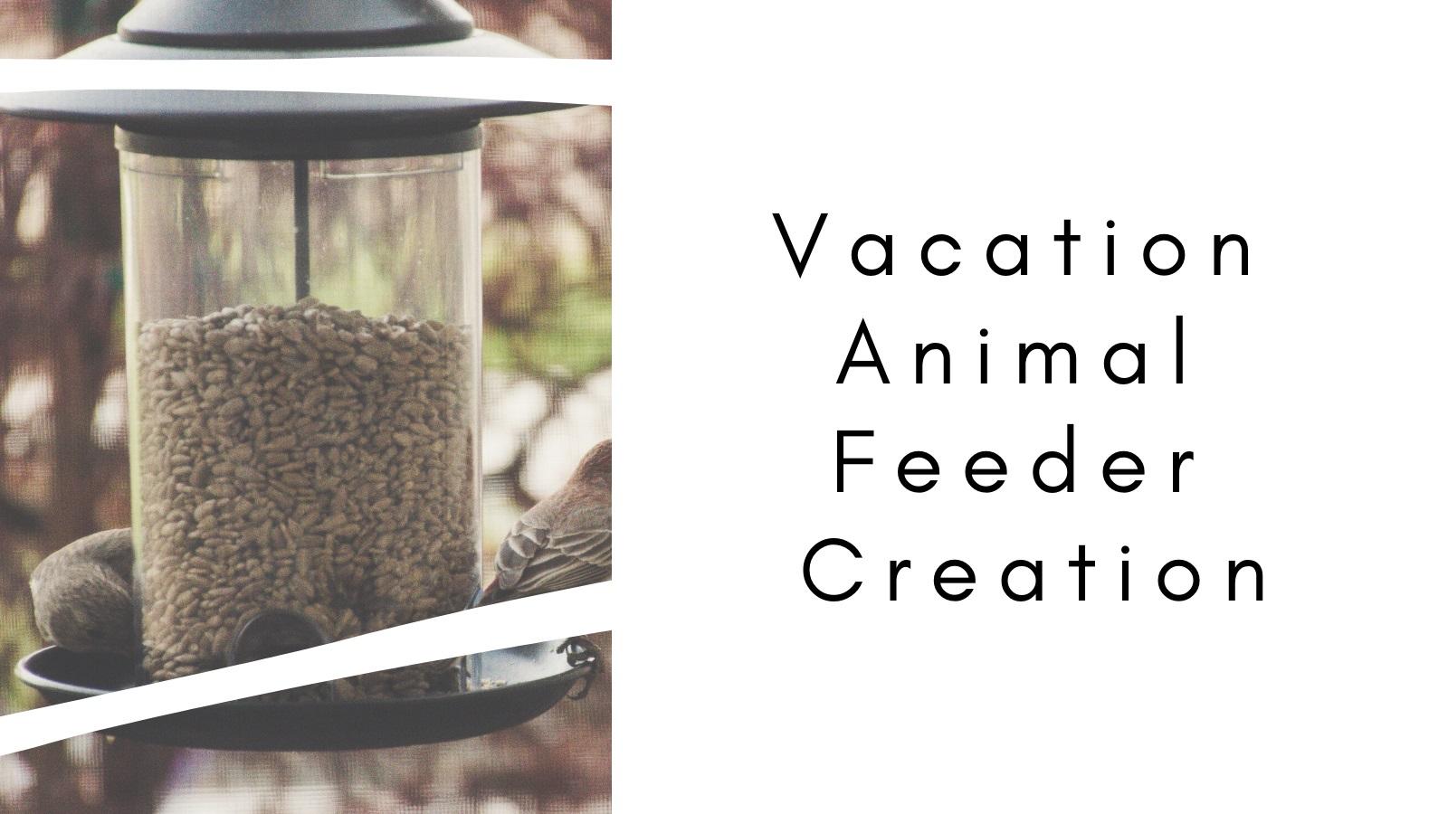 Vacation Animal Feeder