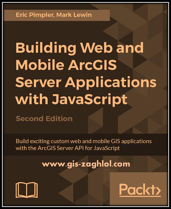 كتاب انشاء تطبيقات اركجيس ويب وموبيل باستخدام جافا سكريبت Building Web and Mobile ArcGIS Server Applications with JavaScript