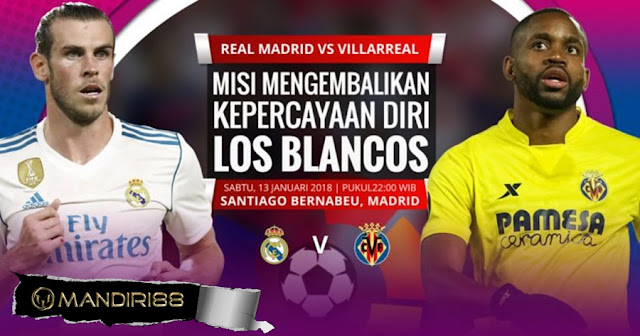 Prediksi Bola Real Madrid Vs Villarreal , Sabtu 13 January 2018 Pukul 22.15 WIB