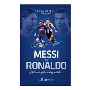 Messi Vs Ronaldo - Đại Chiến Giữa Những Vị Thần ebook PDF EPUB AWZ3 PRC MOBI