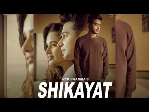 Shikayat Ved Sharma MP3 Song Download 320kbps | lyricstuff.Com
