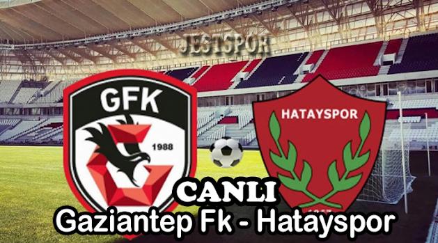 Gaziantep Fk - Hatayspor Jestspor izle