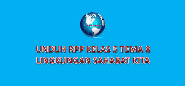 RPP Kelas 5 Tema 8 Lingkungan Sahabat kita