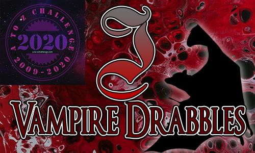 Tasha's Thinkings - Vampire Drabbles - AtoZChallenge 2020 - J