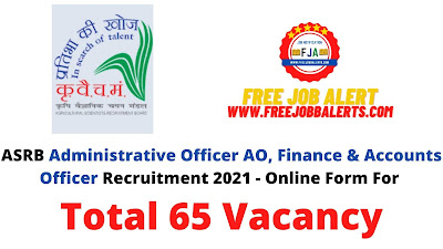 Free Job Alert: ASRB Administrative Officer AO, Finance & Accounts Officer Recruitment 2021 - Online Form For Total 65 Vacancy
