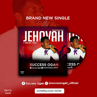 Success Ogah - Jehovah I Trust You
