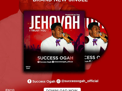 DOWNLOAD MP3: Success Ogah - Jehovah I Trust You