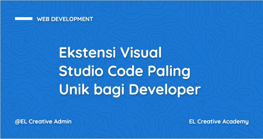 Ekstensi Visual Studio Code Paling Unik untuk Developer