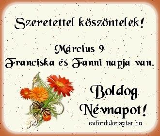 Március 9, Franciska, Fanni névnap