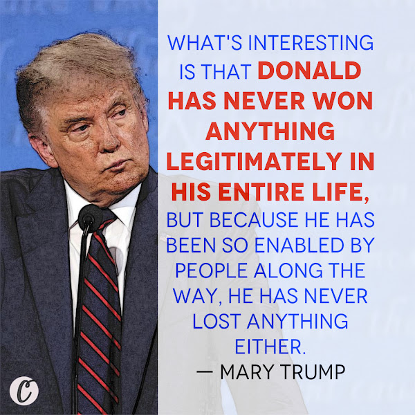 What's interesting is that Donald has never won anything legitimately in his entire life, but because he has been so enabled by people along the way, he has never lost anything either. — Mary Trump