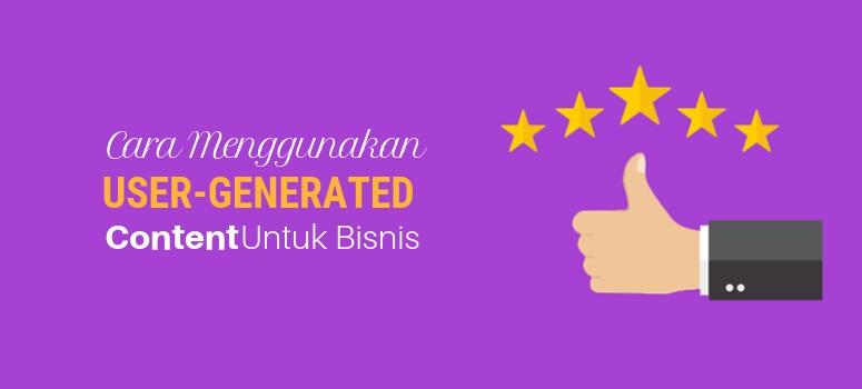 8 Cara Efektif Menggunakan User-Generated Content untuk Meningkatkan Bisnis