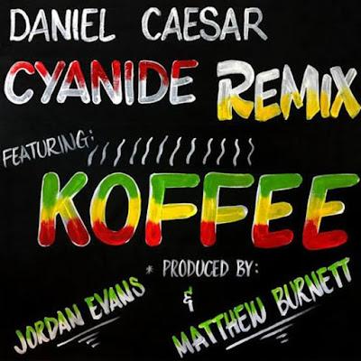 MUSIC: Daniel Caesar -  CYANIDE  Feat. Koffee  (Remix)