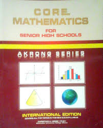 CORE MATHEMATICS AKI OLA SERIES FOR SHS