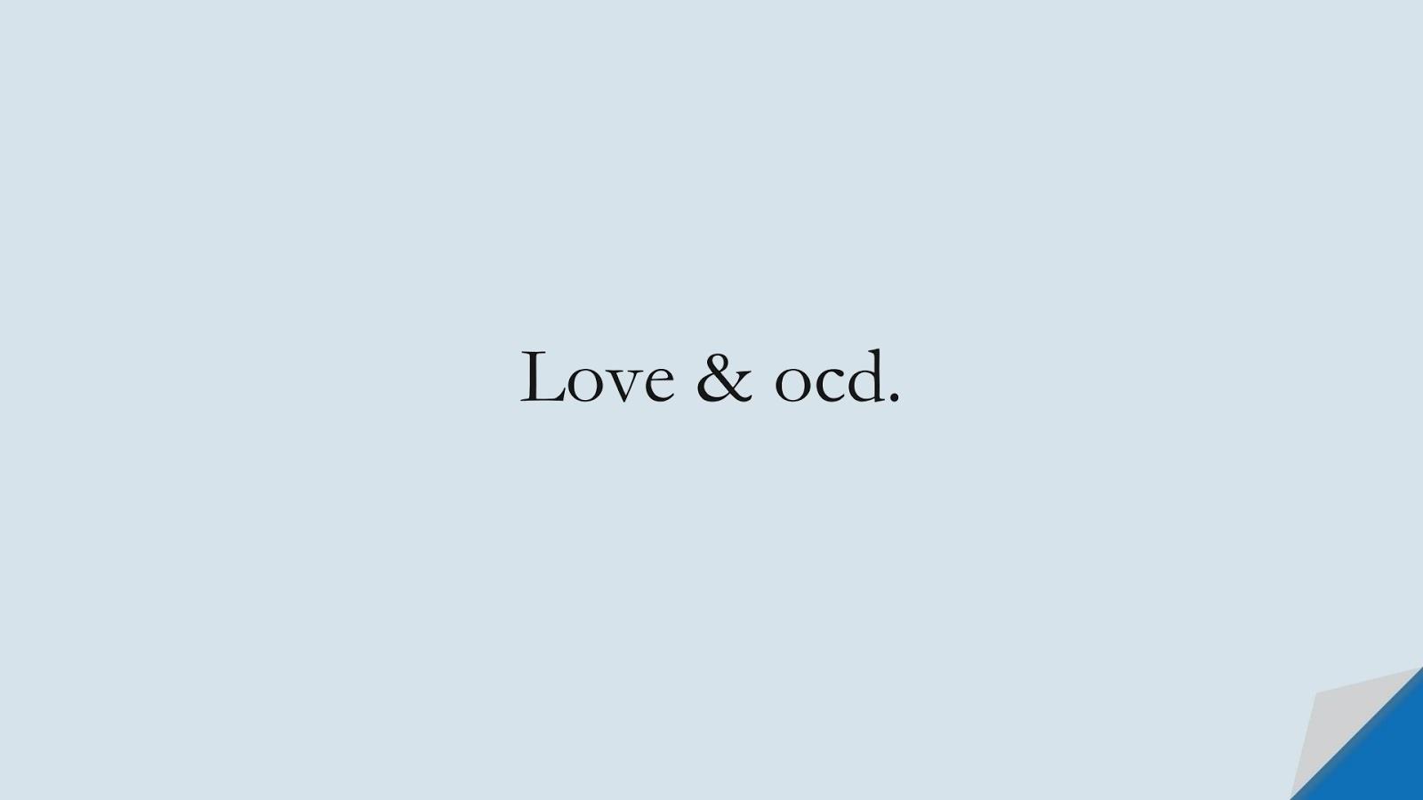 Love & ocd.FALSE