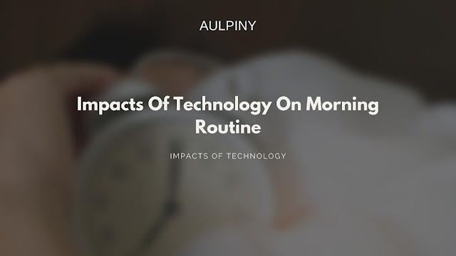 Impacts Of Technology On Morning Routine