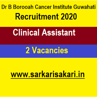 Dr B Borooah Cancer Institute Guwahati Recruitment 2020 - Apply For Clinical Assistant Post