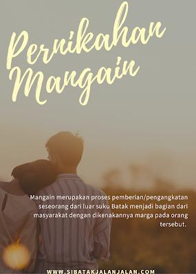 pesta pernikahan mangain atau pesta pernikahan dengan mengangkat seseorang dengan marga dan menjadi bagian dalam suku batak