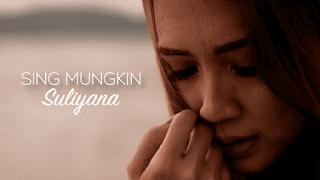 Lirik Lagu Sing Mungkin - Suliyana