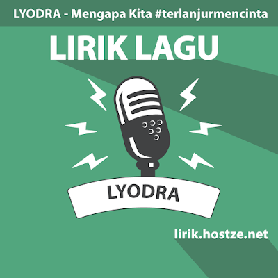 Lirik Lagu Mengapa Kita #terlanjurmencinta - Lyodra Ginting - lirik.hostze.net