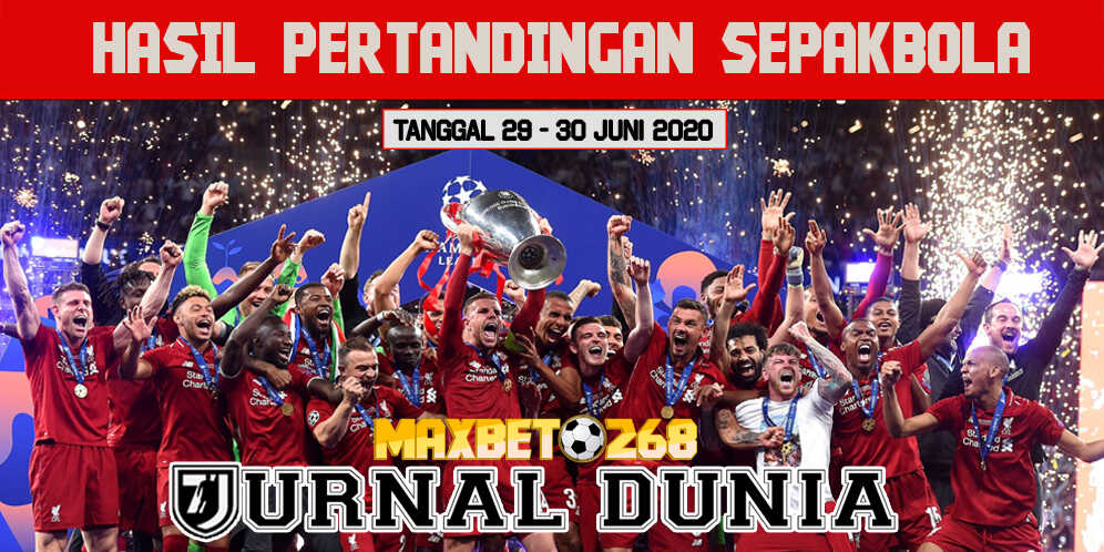 Hasil Pertandingan Sepakbola Tanggal 29 - 30 Juni 2020