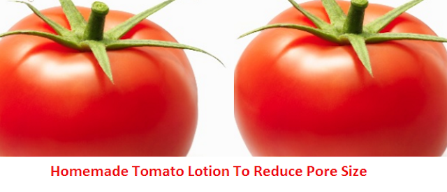 Homemade Tomato Lotion To Reduce Pore Size