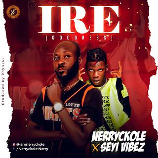 MUSIC: Nerryckole ft Seyi Vibez - Ire