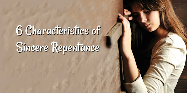 6 Characteristics of Sincere Repentance