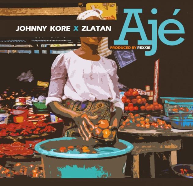 "Johny Kore ft. Zlatan – ""AJE"" (Mp3 Download)"