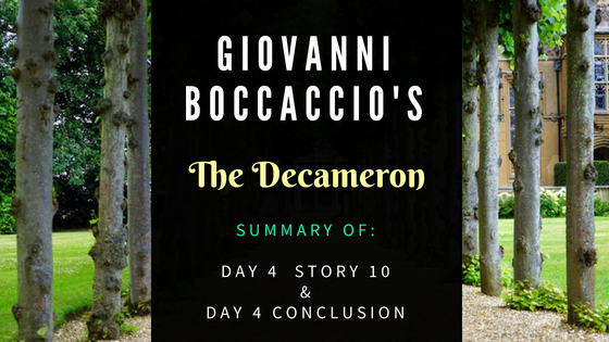 The Decameron Day 4 Story 10 and Day 4 Conclusion by Giovanni Boccaccio- Summary