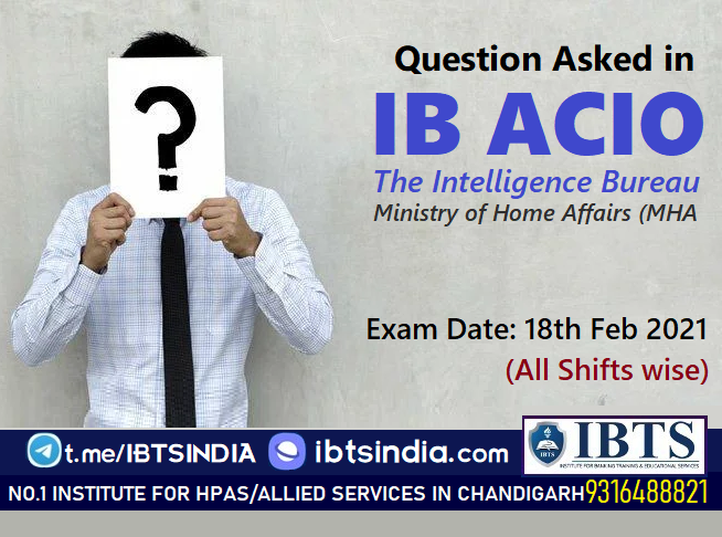 Question Asked in IB ACIO Exam 18th Feb 2021 (All Shifts wise)