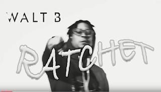 New Video: Walt B - Ratchet