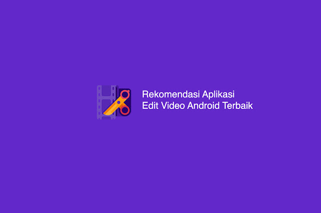 Rekomendasi Aplikasi Edit Video Android Terbaik