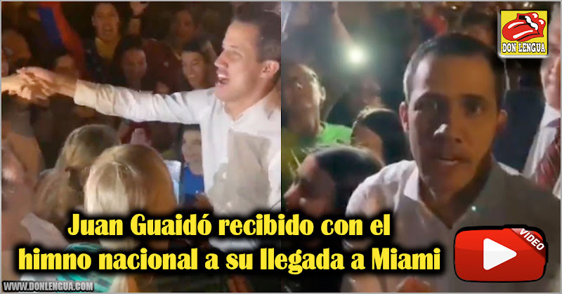 Juan Guaidó recibido con el himno nacional a su llegada a Miami
