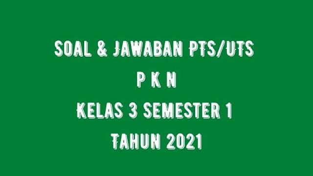 Soal & Jawaban PTS/UTS PKn Kelas 3 Semester 1 Tahun 2021