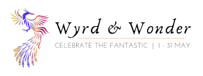 Wyrd and Wonder: Celebrate the Fantastic 1-31 May